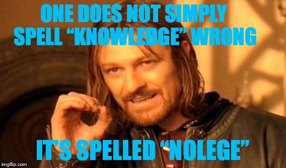 "One Does Not Simply Meme | ONE DOES NOT SIMPLY SPELL ""KNOWLEDGE"" WRONG IT'S SPELLED ""NOLEGE"" 
