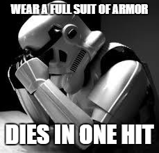Crying stormtrooper | WEAR A FULL SUIT OF ARMOR DIES IN ONE HIT | image tagged in crying stormtrooper | made w/ Imgflip meme maker