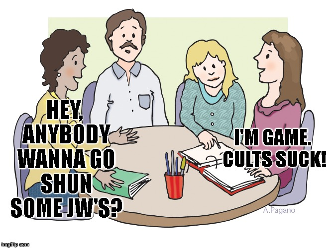 HEY, ANYBODY WANNA GO SHUN SOME JW'S? I'M GAME. CULTS SUCK! | made w/ Imgflip meme maker