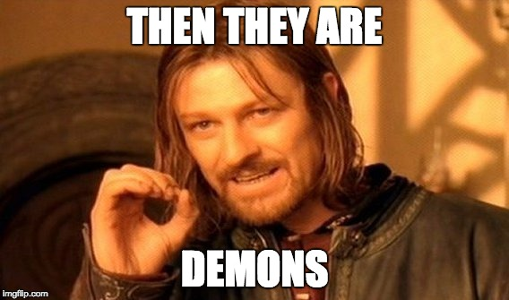 One Does Not Simply Meme | THEN THEY ARE DEMONS | image tagged in memes,one does not simply | made w/ Imgflip meme maker
