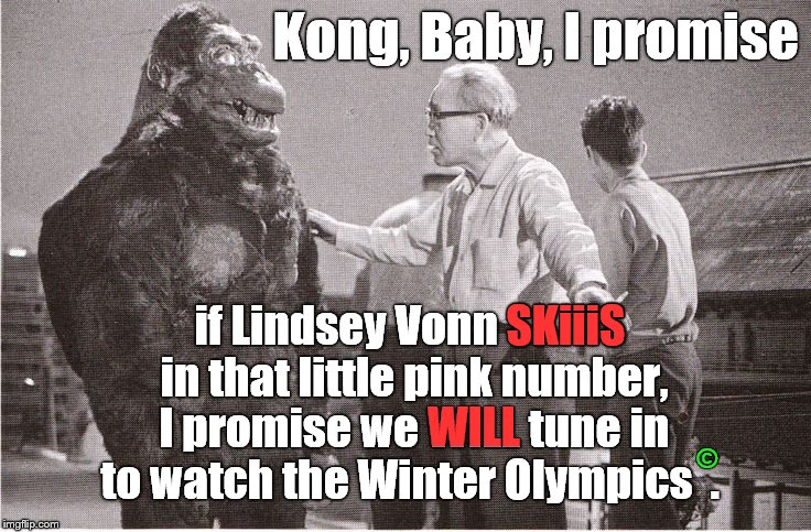 Ishii-san reassures Kong that shooting their new film should go on despite the NBC© telecast of the 2018 Winter Olympic© Games. | Kong, Baby, I promise if Lindsey Vonn SKiiiS in that little pink number, I promise we WILL tune in to watch the Winter Olympics  . SKiiiS WI | image tagged in kong with director,kong baby,winter olympics,lindsey vonn,little pink dress,douglie | made w/ Imgflip meme maker