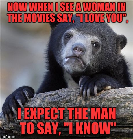 "Star Wars Bear | NOW WHEN I SEE A WOMAN IN THE MOVIES SAY, ""I LOVE YOU"", I EXPECT THE MAN TO SAY, ""I KNOW"" 