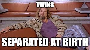 TWINS SEPARATED AT BIRTH | made w/ Imgflip meme maker