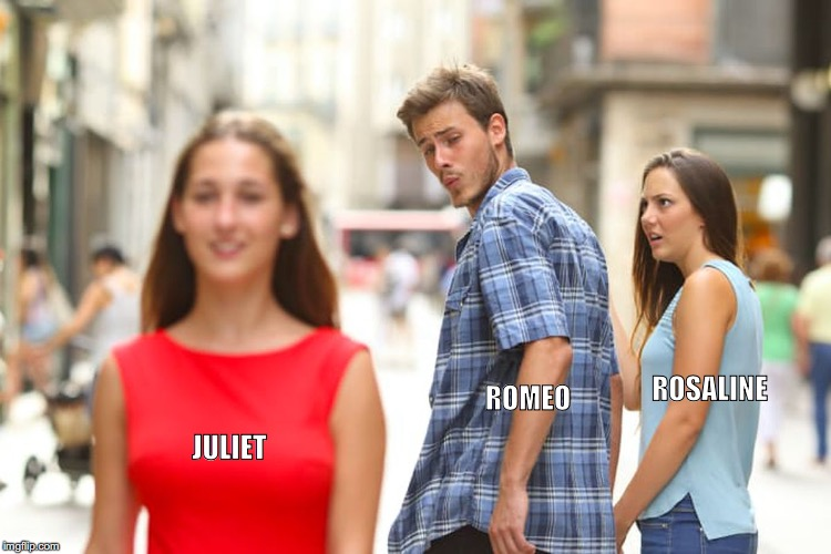 Distracted Boyfriend Meme | JULIET ROMEO ROSALINE | image tagged in memes,distracted boyfriend | made w/ Imgflip meme maker
