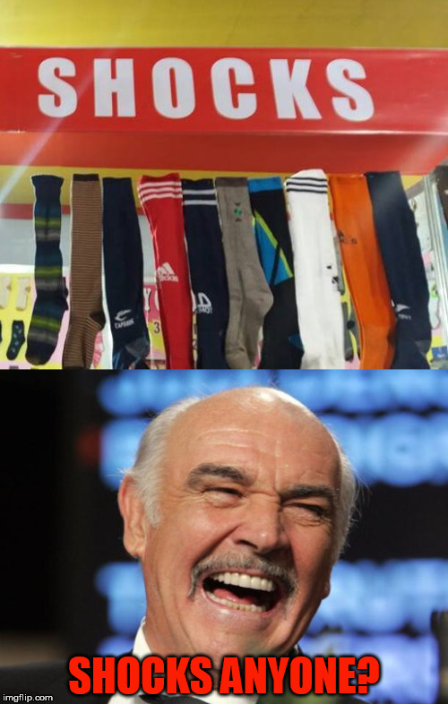 A pair of shocks | SHOCKS ANYONE? | image tagged in sean connery,socks,funny,meme | made w/ Imgflip meme maker