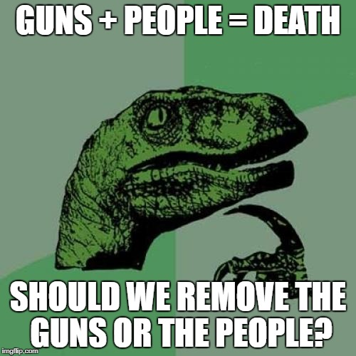 Philosoraptor Meme | GUNS + PEOPLE = DEATH SHOULD WE REMOVE THE GUNS OR THE PEOPLE? | image tagged in memes,philosoraptor | made w/ Imgflip meme maker