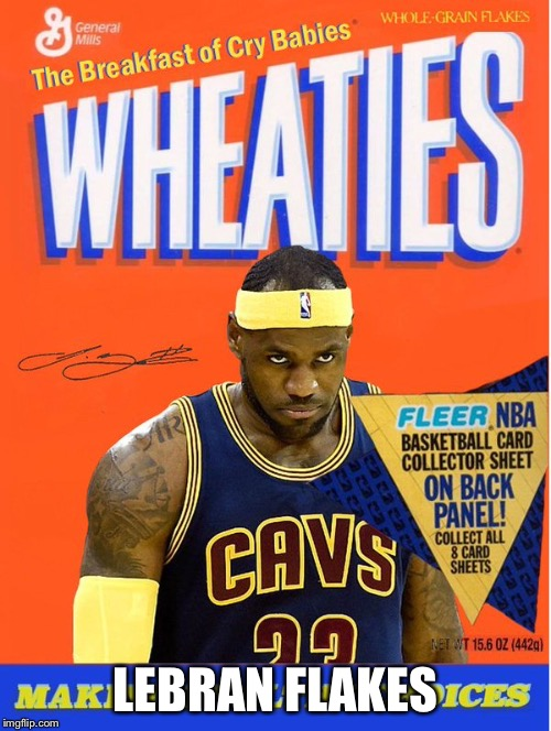 LeBran Flakes: the Breakfast of Champion Crybabies | LEBRAN FLAKES | image tagged in lebron james,wheaties | made w/ Imgflip meme maker