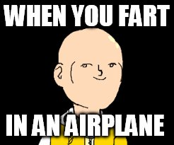 WHEN YOU FART IN AN AIRPLANE | image tagged in one punch man,lenny face | made w/ Imgflip meme maker