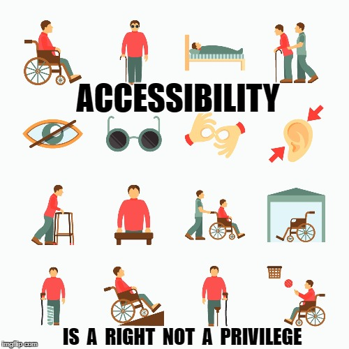 ACCESSIBILITY IS  A  RIGHT  NOT  A  PRIVILEGE | image tagged in accessibility | made w/ Imgflip meme maker