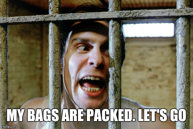 MY BAGS ARE PACKED. LET'S GO | made w/ Imgflip meme maker