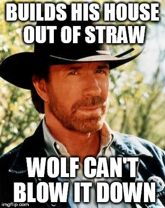 Fairy Tale Week is still going on. A socrates and Red Riding Hood event. Feb 12-19 | BUILDS HIS HOUSE OUT OF STRAW WOLF CAN'T BLOW IT DOWN | image tagged in memes,chuck norris,fairy tale week | made w/ Imgflip meme maker