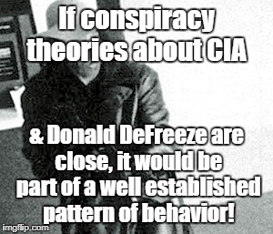 Donald DeFreeze & the CIA? | If conspiracy theories about CIA & Donald DeFreeze are close, it would be part of a well established pattern of behavior! | image tagged in donald defreeze,conspiracy theory,cia,mkultra | made w/ Imgflip meme maker