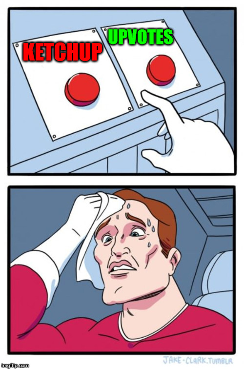 Two Buttons Meme | KETCHUP UPVOTES | image tagged in memes,two buttons | made w/ Imgflip meme maker