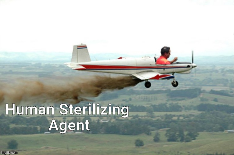 Human Sterilizing Agent | image tagged in crop duster | made w/ Imgflip meme maker