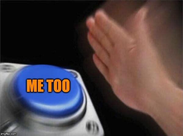 Blank Nut Button Meme | ME TOO | image tagged in memes,blank nut button | made w/ Imgflip meme maker