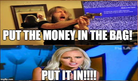 Internet Psychos! | PUT THE MONEY IN THE BAG! PUT IT IN!!!! | image tagged in conservative logic,trump supporters | made w/ Imgflip meme maker