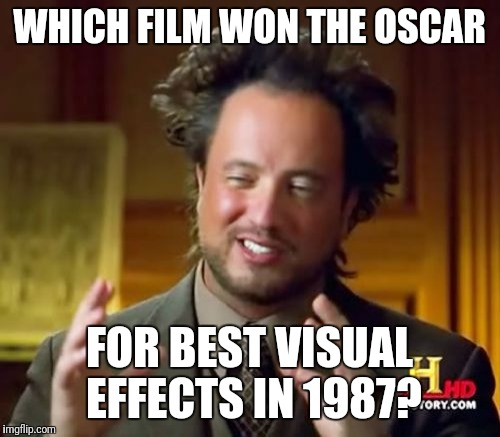 Ancient Aliens | WHICH FILM WON THE OSCAR FOR BEST VISUAL EFFECTS IN 1987? | image tagged in memes,ancient aliens | made w/ Imgflip meme maker