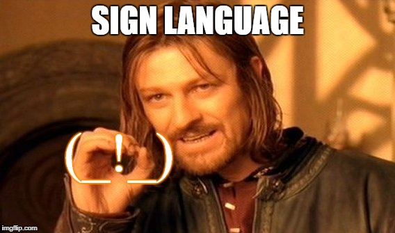 One Does Not Simply Meme | SIGN LANGUAGE (_!_) | image tagged in memes,one does not simply | made w/ Imgflip meme maker