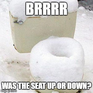 cold seat | BRRRR WAS THE SEAT UP OR DOWN? | image tagged in cold seat | made w/ Imgflip meme maker