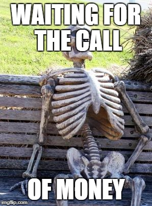 Waiting Skeleton Meme | WAITING FOR THE CALL OF MONEY | image tagged in memes,waiting skeleton | made w/ Imgflip meme maker