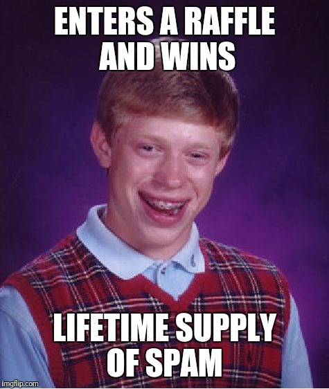 Bad Luck Brian Meme | ENTERS A RAFFLE AND WINS LIFETIME SUPPLY OF SPAM | image tagged in memes,bad luck brian | made w/ Imgflip meme maker