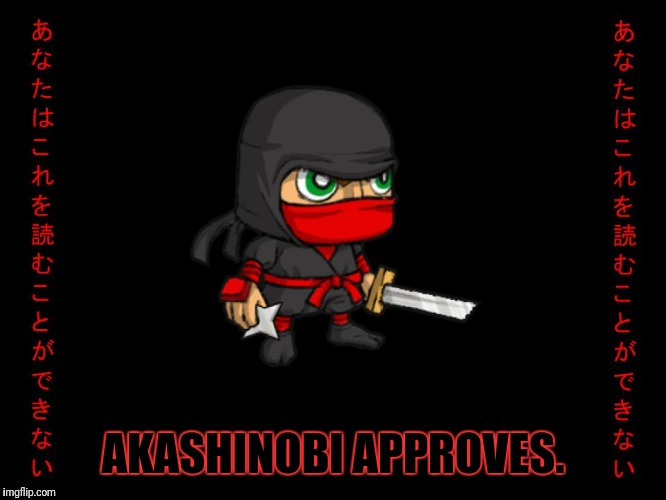 Clever ninja | AKASHINOBI APPROVES. | image tagged in clever ninja | made w/ Imgflip meme maker
