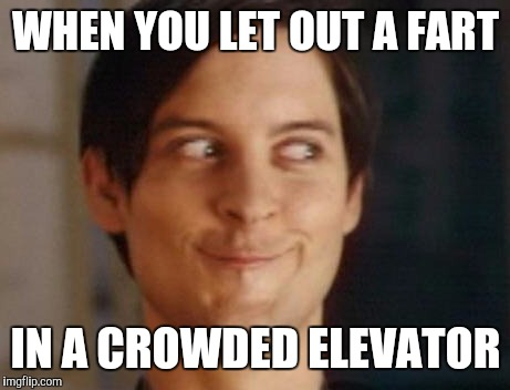 Spiderman Peter Parker Meme | WHEN YOU LET OUT A FART IN A CROWDED ELEVATOR | image tagged in memes,spiderman peter parker | made w/ Imgflip meme maker