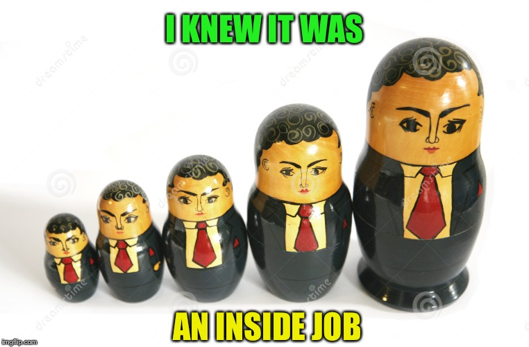 I KNEW IT WAS AN INSIDE JOB | made w/ Imgflip meme maker