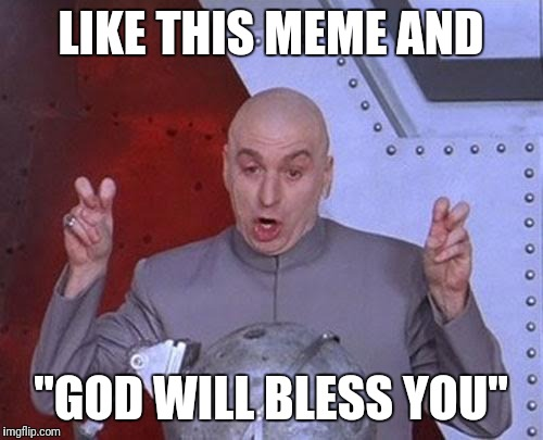 "Otherwise you'll die tomorrow morning | LIKE THIS MEME AND ""GOD WILL BLESS YOU"" 