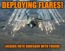 DEPLOYING FLARES! LOCKING ONTO DINOSAUR WITH FOXONE! | made w/ Imgflip meme maker