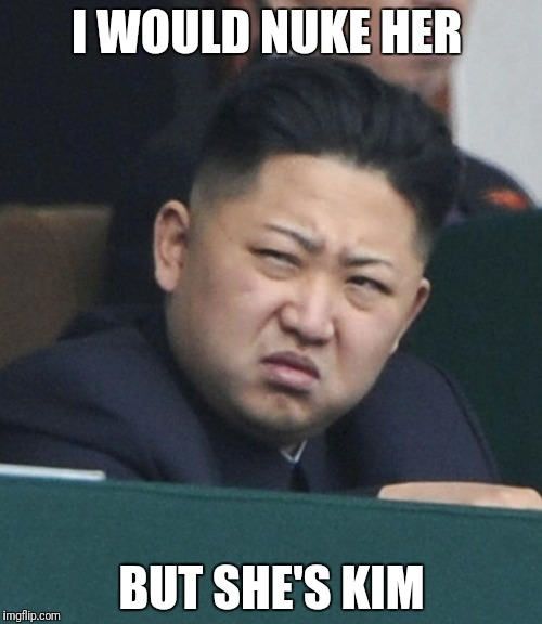 I WOULD NUKE HER BUT SHE'S KIM | made w/ Imgflip meme maker