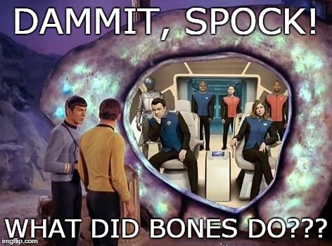 Orville Trek | DAMMIT, SPOCK! WHAT DID BONES DO??? | image tagged in star trek,seth macfarlane | made w/ Imgflip meme maker