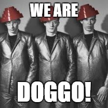 WE ARE DOGGO! | made w/ Imgflip meme maker