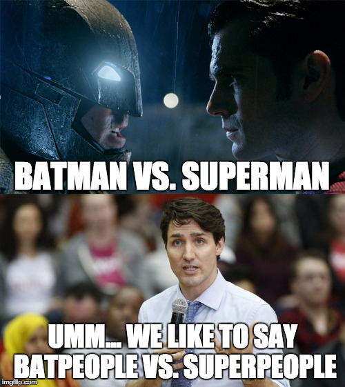 Batpeople vs. Superpeople | BATMAN VS. SUPERMAN UMM... WE LIKE TO SAY BATPEOPLE VS. SUPERPEOPLE | image tagged in memes,justin trudeau,peoplekind,batman,superman,batman vs superman | made w/ Imgflip meme maker