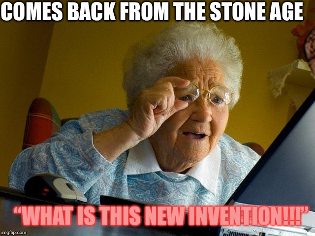 "Grandma Finds The Internet Meme | COMES BACK FROM THE STONE AGE ""WHAT IS THIS NEW INVENTION!!!"" 