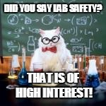DID YOU SAY LAB SAFETY? THAT IS OF HIGH INTEREST! | made w/ Imgflip meme maker
