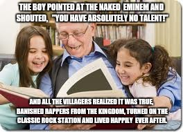 "Storytelling Grandpa | THE BOY POINTED AT THE NAKED  EMINEM AND SHOUTED,   ""YOU HAVE ABSOLUTELY NO TALENT!"" AND ALL THE VILLAGERS REALIZED IT WAS TRUE, BANISHED RA 