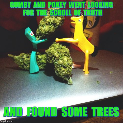 GUMBY  AND  POKEY  WENT  LOOKING  FOR  THE  SCROLL  OF  TRUTH AND  FOUND  SOME  TREES | made w/ Imgflip meme maker