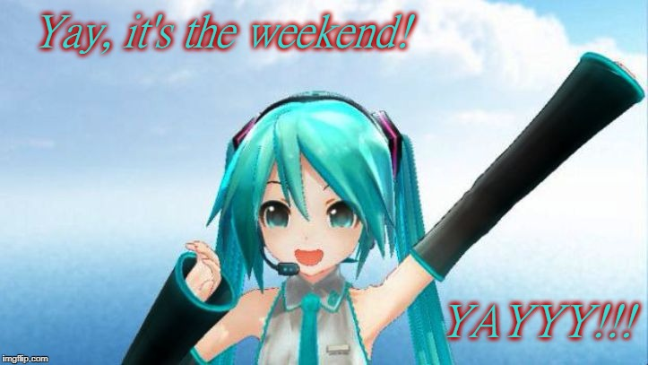 Hatsune Miku *Cheers* on The Weekend! | . | image tagged in hatsune miku,vocaloid,anime,weekend,positive meme weekend | made w/ Imgflip meme maker