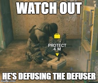 WATCH OUT HE'S DEFUSING THE DEFUSER | image tagged in watch out | made w/ Imgflip meme maker