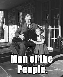 FDR FEB 1941 | Man of the People. | image tagged in fdr feb 1941 | made w/ Imgflip meme maker