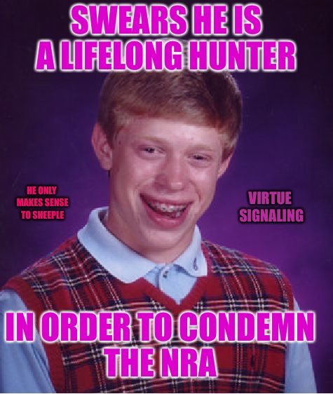 Shill Brian | SWEARS HE IS A LIFELONG HUNTER IN ORDER TO CONDEMN THE NRA HE ONLY MAKES SENSE TO SHEEPLE VIRTUE SIGNALING | image tagged in memes,bad luck brian,shill,virtue,nra,signal | made w/ Imgflip meme maker