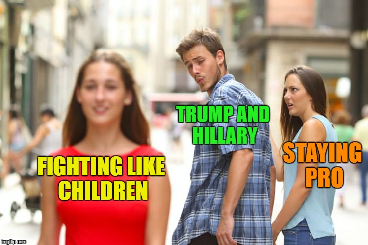 Distracted Boyfriend Meme | FIGHTING LIKE CHILDREN TRUMP AND HILLARY STAYING PRO | image tagged in memes,distracted boyfriend | made w/ Imgflip meme maker