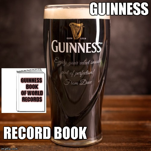 Recordkeeping | GUINNESS GUINNESS BOOK OF WORLD RECORDS RECORD BOOK | image tagged in memes,guinness,book of world records,recordkeeping | made w/ Imgflip meme maker
