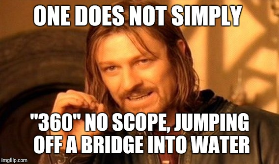 "One Does Not Simply Meme | ONE DOES NOT SIMPLY ""360"" NO SCOPE, JUMPING OFF A BRIDGE INTO WATER 