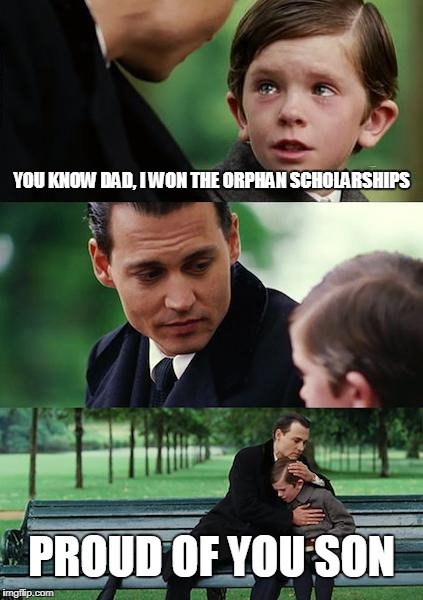 Finding Neverland Meme | YOU KNOW DAD, I WON THE ORPHAN SCHOLARSHIPS PROUD OF YOU SON | image tagged in memes,finding neverland | made w/ Imgflip meme maker