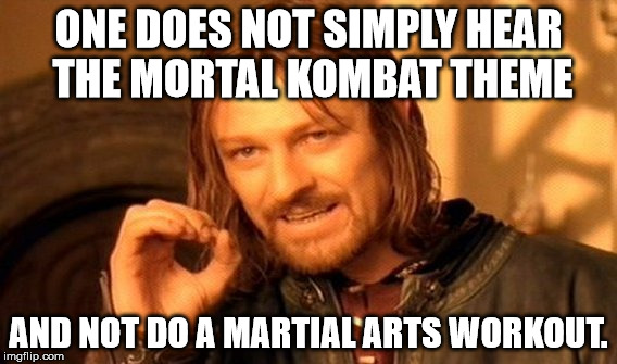 One Does Not Simply Meme | ONE DOES NOT SIMPLY HEAR THE MORTAL KOMBAT THEME AND NOT DO A MARTIAL ARTS WORKOUT. | image tagged in memes,one does not simply | made w/ Imgflip meme maker