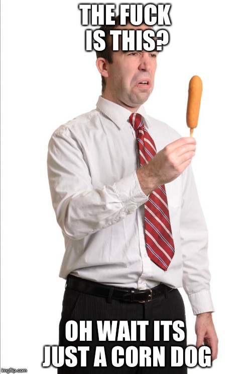 CoRn DoGs | THE F**K IS THIS? OH WAIT ITS JUST A CORN DOG | image tagged in ifunny | made w/ Imgflip meme maker