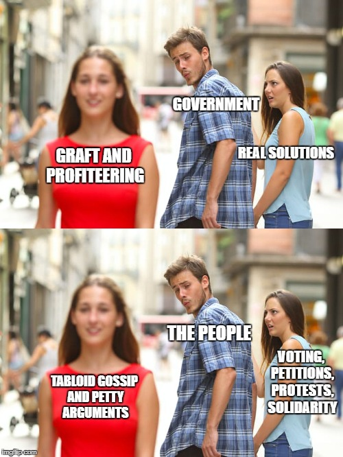 Government and The People | GRAFT AND PROFITEERING GOVERNMENT REAL SOLUTIONS THE PEOPLE VOTING, PETITIONS, PROTESTS, SOLIDARITY TABLOID GOSSIP AND PETTY ARGUMENTS | image tagged in government,we the people | made w/ Imgflip meme maker