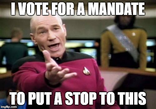 Picard Wtf Meme | I VOTE FOR A MANDATE TO PUT A STOP TO THIS | image tagged in memes,picard wtf | made w/ Imgflip meme maker